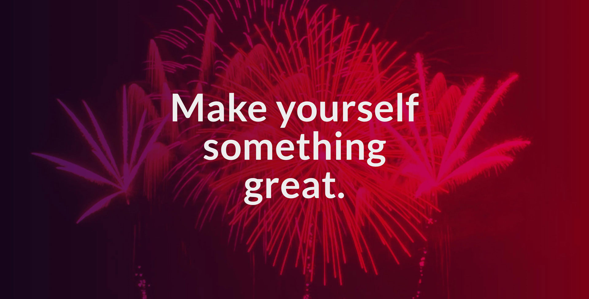 Make yourself something great